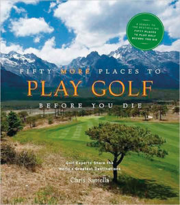 """Fifty More Places to Play Golf Before You Die: Golf Experts Share the World's Greatest Destinations,"" from Found Objects"