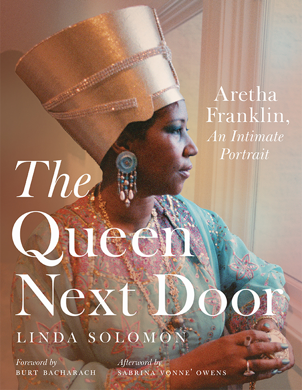 """The Queen Next Door: Aretha Franklin, an Intimate Portrait"" by Linda Solomon"